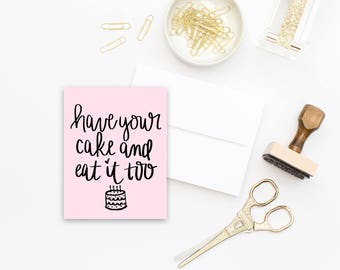 Have Your Cake & Eat It Too Card | Greeting Cards Pink Birthday Card Stationary Best Friend Gift Best Friend Birthday Gift Sister Gift