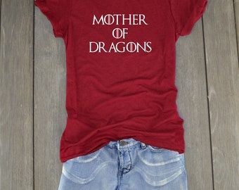 Game of Thrones - Mother of Dragons - Mother of Dragons Shirt - Game of Thrones Shirt - Dragon Shirt