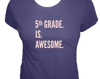 Teacher Shirt - Fifth Grade is Awesome - 5th Grade Teacher Scohol - Organic T Shirt - Organic Bamboo and Cotton T Shirt - Gift Friendly