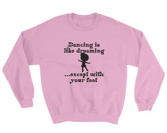 Dancing is Like Dreaming Sweatshirt