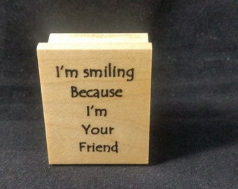I'm smiling because I'm your friend Used Rubber stamp