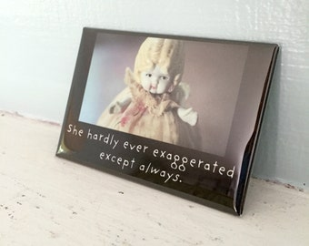 """Rectangle Doll Magnet Claudia Porcelain Doll """"She Hardly Ever Exaggerated"""" Typographic Magnet"""