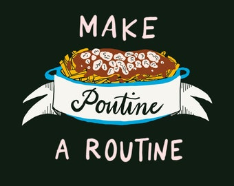 MAKE POUTINE A ROUTINE Shirt