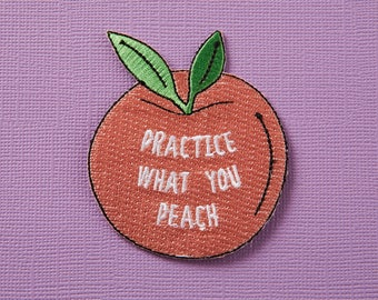 Practice What You Peach Embroidered Iron On Patch// Peach/Fruit Patch, Customised, Patch Game