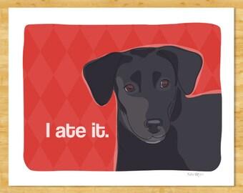 Labrador Retriever Art Print - I Ate It - Black Lab Labrador Retriever Gifts Funny Dog Art