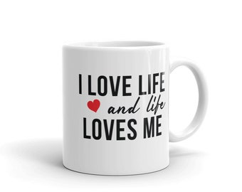 I love Life and Life loves me Mug