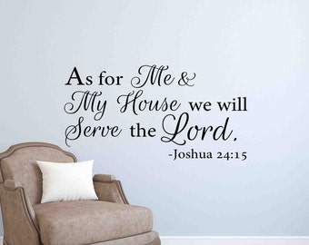 As For Me and My House We Will Serve the Lord Wall Decal-Wall Decal Quote-Wall Sayings-Wall Words-Removable Wall Decal-Joshua 24:15