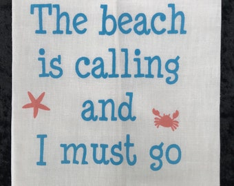 The Beach is Calling and I Must Go LINEN TEA TOWEL