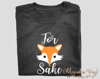 For Fox Sake Shirt, Short Sleeve or Long Sleeve, Funny Shirt, Hipster Rebel Attitude, Don't Care, Puns, Play on Words