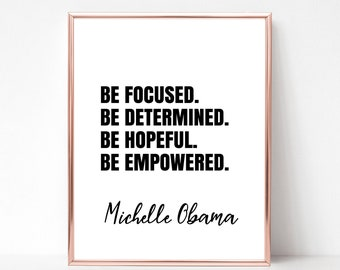 Be Focused Be Determined Be Hopeful Be Empowered Print - DIGITAL DOWNLOAD - Michelle Obama Quote Printable Wall Art - Instant Download