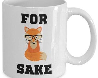 For Fox Sake Mug 11 oz Coffee Mugs Funny Inspirational and Sarcastic Gift Ceramic Cup