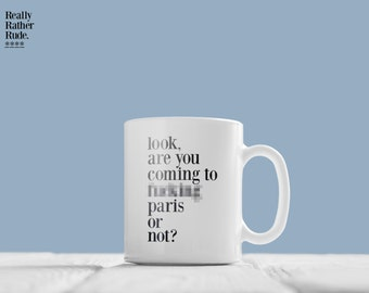 Are you coming to f**king Paris - Bridget Jones coffee mug - Rather Rude (18 and over)