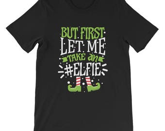 But First Let Me Take An Elfie Christmas Holiday t-shirt Elves and Selfies Apparel
