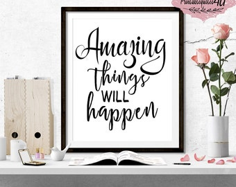 Printable Quote, Amazing Things Will Happen, Inspirational quote print, Uplifting quote, Motivational Print, Inspirational Wall Art, 8x10