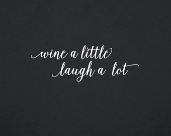 Wine A Little Laugh A Lot | Quote | Wall Decal | Removable Decor | DIY Sign 2094