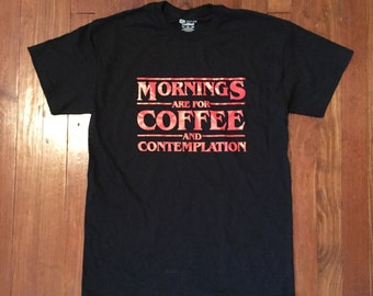 Mornings are for Coffee and Contemplation T-Shirt
