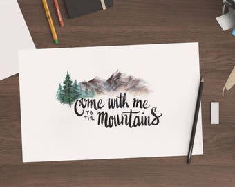 A4 Original Watercolor Painting with Brush Lettering - Come With Me To The Mountains
