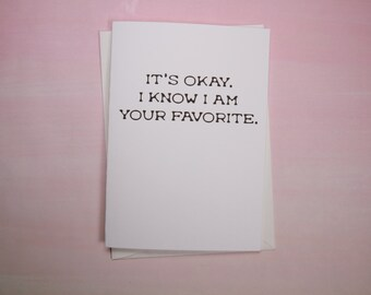 "Father's Day Card, Mother's Day Card, Funny Card - ""I Know I'm Your Favorite"""