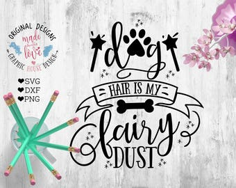 Pets SVG, Dog Hair is My Fairy Dust Cut File in SVG dxf PNG, Pets Printable, Pet Cricut, Pet Cameo, pet svg files, pet cut files, pet quotes