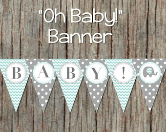 Baby Shower Banner Oh Baby! Light Teal Grey Elephant INSTANT DOWNLOAD Boy Pennant Banner 065