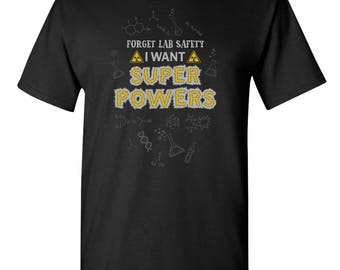 Forget Lab Safety I Want Super Powers Chemistry Periodic Table Lab Laboratory Biology Physics Tee Funny Humor Graphic Adult Mens T-shirt