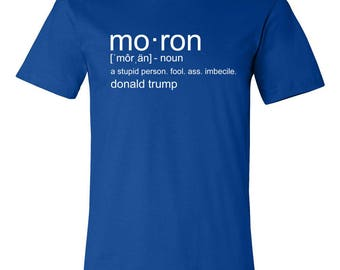 Moron Definition T-Shirt Short Sleeve//Donald Trump is a Moron//Unisex//Political Shirts//Definition Shirts//Dictionary Tees//Trump Haters