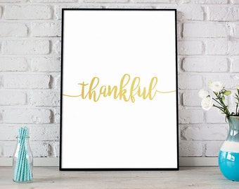 Thankful Print, Instant Download, Gold Print, Give Thanks, Modern Home Decor, Gratitude, Typography Wall Art, Motivational Print - (D149)