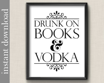 Drunk On Books and Vodka, book printable, vodka printable, bibliophile gift, library art, book club gift, alcohol printable, writer gift