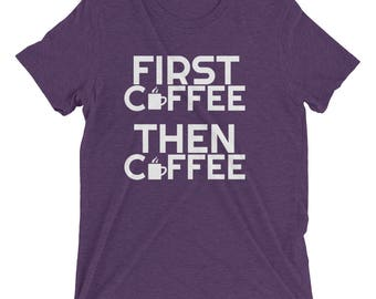 Funny First Coffee Then Coffee Caffeine Addict Gift Short Sleeve T-shirt