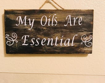 My Oils are Essential Wooden Sign