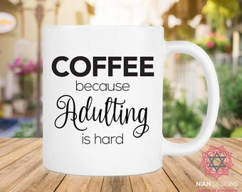 Coffee Because Adulting Is Hard Mug, Birthday gift