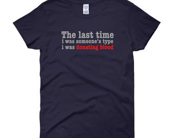 The last time i was someones type i was donating blood Women's short sleeve t-shirt