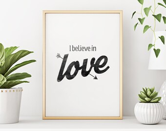 Printable Art: I Believe In Love Poster, Inspirational Quote Love Print, Black White Motivational Poster, Instant Download, Buy 2 Get 1 Free