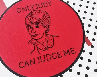 Only Judy Can Judge Me Hand Embroidery Judge Judy TV Personality Funny Embroidery Funny Wall Art Feminist Art Strong Woman Art Court TV