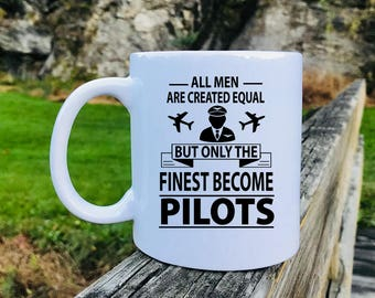 All Men Are Created Equal But Only The Finest Become Pilots - Mug - Pilot Gift - Gift For Pilot - Pilot Mug