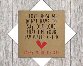 Favourite Child Card ~ Funny Mother's Day Card ~ Funny Card for Mum ~ I Love How We Don't Need to Say Out Loud That I'm Your Favourite Child