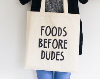 Funny tote bag, canvas bag, quote, foods before dudes, fries before guys