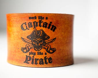 Work like a Captain Play like a Pirate Engraved on Wide Leather Cuff