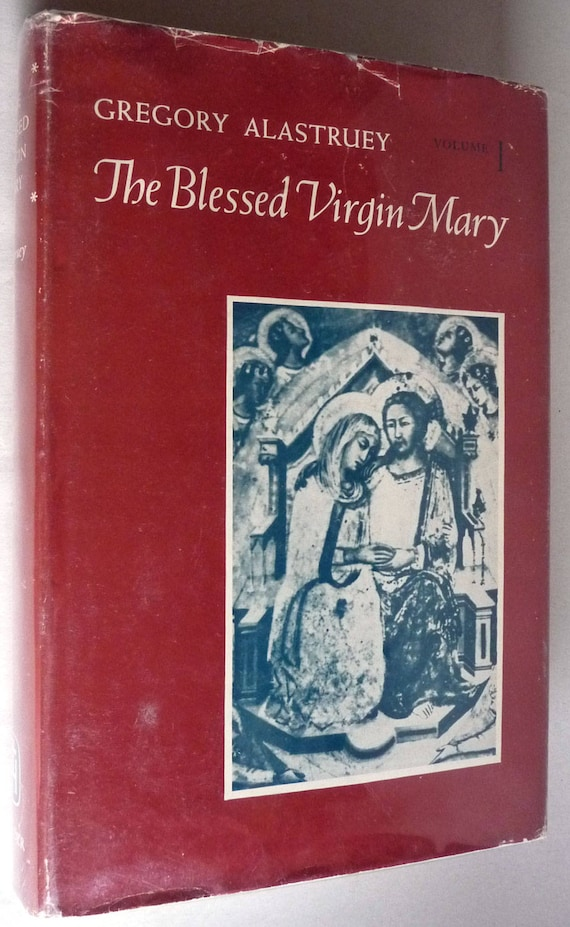 The Blessed Virgin Mary Volume 1 Gregory Alastruey 1963 1st Edition Hard Cover HC Dust Jacket DJ Catholic Christian Religion