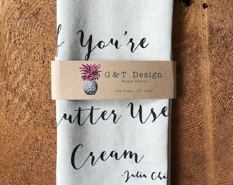 "Julia Child's Quote, "" If You Are Afraid Of Butter""100% Linen Screen Printed Tea Towel, Housewarming Gift, Weddding Gift"