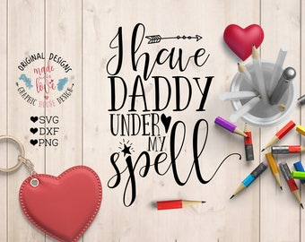 I have Daddy under my spell Cut File and Printable in SVG, DXF, PNG, Daddy svg file, baby's t-shirt design, Father's Day svg, girls svg file