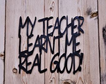 My Teacher Learnt Me Real Good