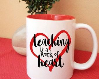 Teaching Is A Work Of Heart Coffee Mug, Gift Mug For Teacher