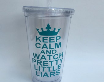 Keep Calm and Watch Pretty Little Liars Tumbler Cup