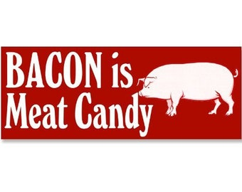 Bacon Is Meat Candy Bumper Sticker (Pork Pig Cook Chef)