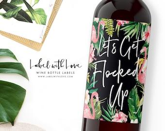 Let's Get Flocked Up - Flamingo Bachelorette Wine Label - Tropical Palm Springs Girls Weekend - Let's Flamingle Sticker