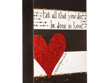 HL Valentines Decor - LLet All You Do Be Done In Love 1 Cor.16:14