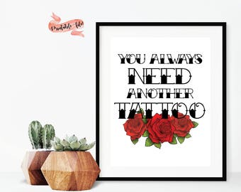 You Always Need Another Tattoo Digital Download for Print, Tattoo Parlor Decor, Roses, Tattoo Quote