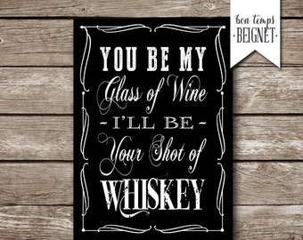 """You be My Glass of Wine - I'll be Your Shot of Whiskey - INSTANT DOWNLOAD - 5x7"""""""