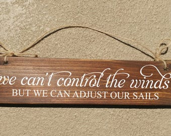 We cant control the winds, but we can adjust our sails - home decor- Handmade to Order